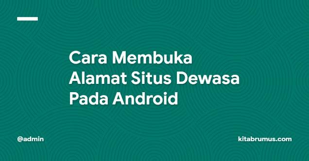 Alamat Situs Dewasa Pada Android