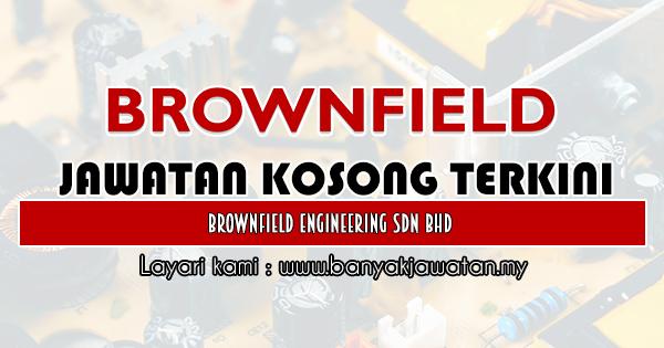 Kerja Kosong 2019 Brownfield Engineering Sdn Bhd