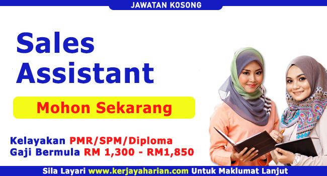 Pengambilan Jawatan Kosong Sales Assistant - Gaji RM1,200.0 - RM2,000.0 Sebulan / Kelayakan Minima SPM