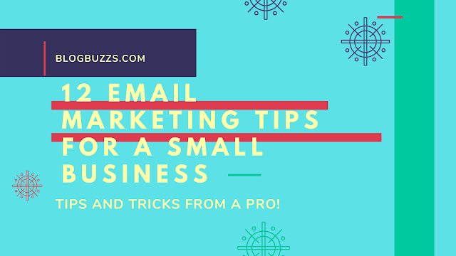 12 Email Marketing Tips For a Small Business