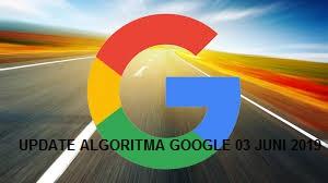 UPDATE ALGORITMA GOOGLE 03 JUNI 2019