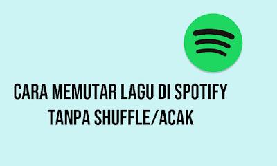 cara memutar lagu di spotify tanpa shuffle atau acak