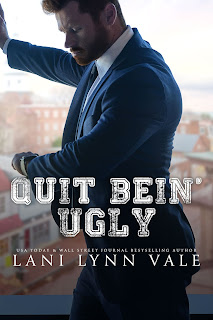Quit Bein' Ugly by Lani Lynn Vale