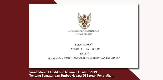 Surat Edaran Mendikbud Nomor 11 Tahun 2019 Tentang Pemasangan Simbol-Simbol Negara Di Satuan Pendidikan