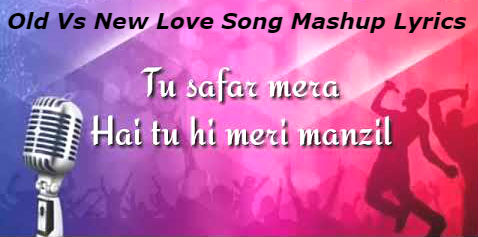 Old Vs New Love Song Mashup   Lyrics
