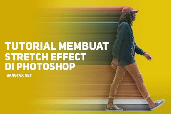 Tutorial Cara Membuat Stretch Effect Mudah Di Photoshop
