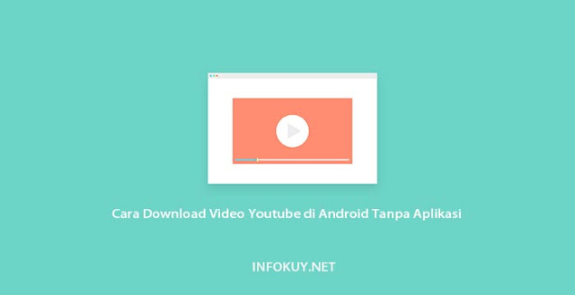 Cara Download Video Youtube di Android Tanpa Aplikasi