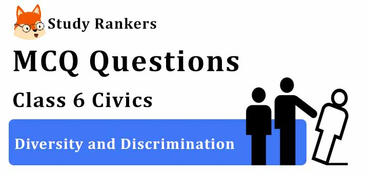 MCQ Questions for Class 6 Civics: Ch 2 Diversity and Discrimination