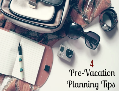 4 Pre-Vacation Planning Tips