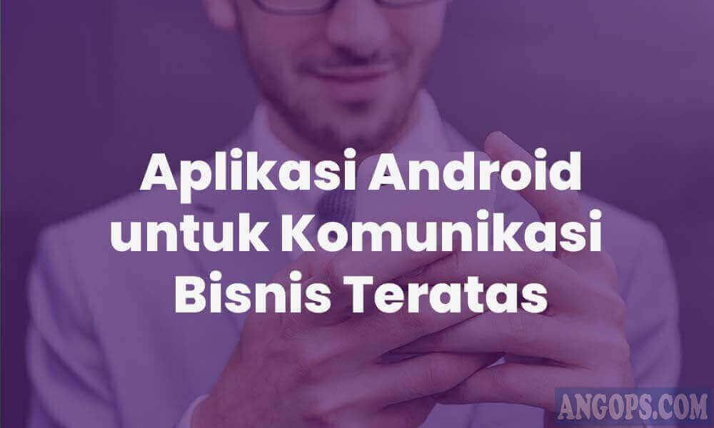 aplikasi-android-untuk-komunikasi-bisnis