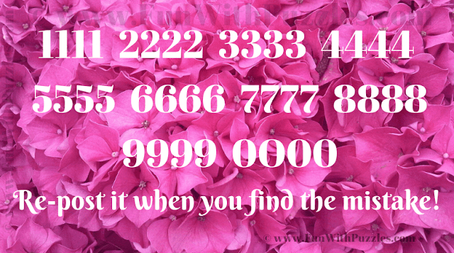 11 22 33 44 55 66 77 88 99 0O Re-post it when you find the mistake!