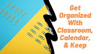 5 Highlights of Getting Organized With Google Classroom, Calendar, and Keep 1