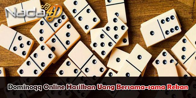 Dominoqq Online Hasilkan Uang Bersama-sama Rekan