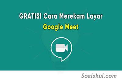 GRATIS! Cara Merekam Layar Google Meet di Laptop Tanpa G Suite