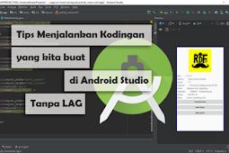 Tips Menjalankan Program yang Kita buat di Android Studio Tanpa Lag !