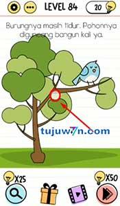Jawaban level 84  Burungnya masih tidur, pohonnya diguncang bangun kali ya Brain test