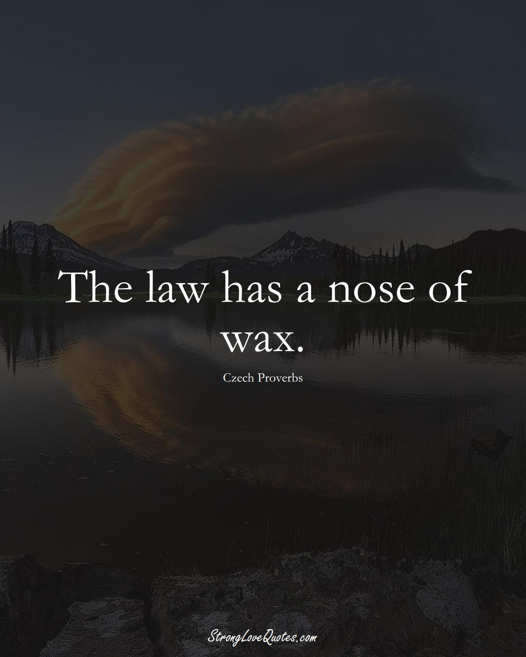 The law has a nose of wax. (Czech Sayings);  #EuropeanSayings