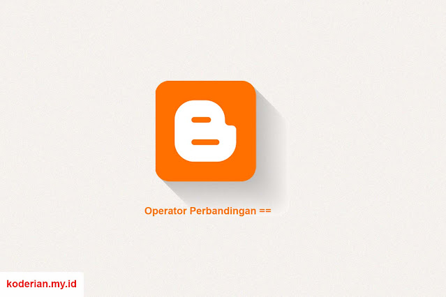 Penjelasan Operator Perbandingan di Blogger
