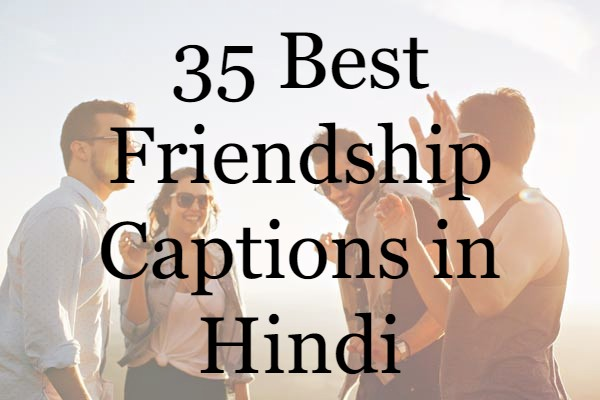 35 Best Friendship Captions in Hindi | The Best Friend Quotes