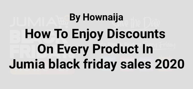 How To Enjoy Discounts On Every Product In Jumia black friday sales