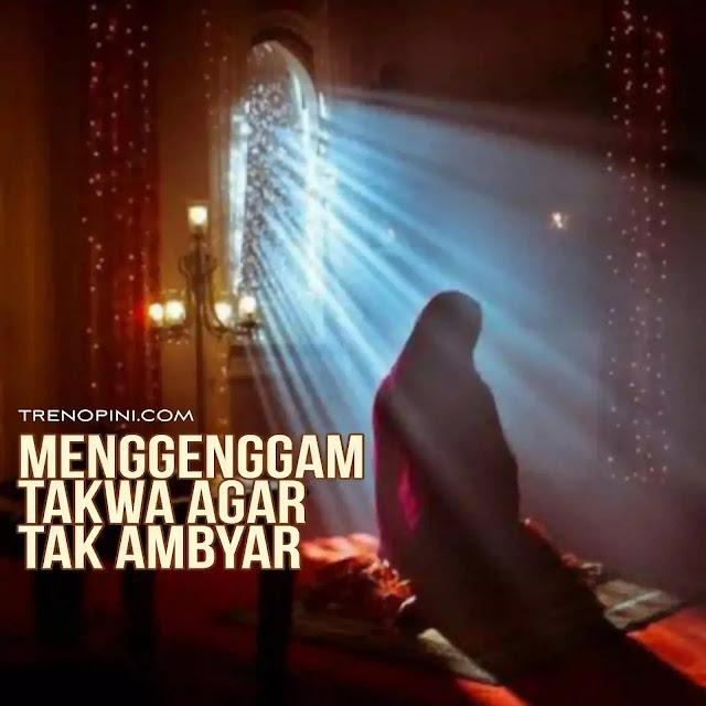 Takwa adalah gol perintah puasa. Tujuan Allah memerintahkan ibadah Ramadan. Sayangnya tak semua mukmin menjadi insan bertakwa setelah Ramadan pergi. Kebanyakan kembali menjadi pribadi biasa saja dan sulit sekali menggenggam takwa.