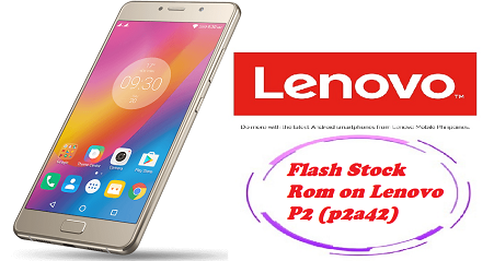 How to Flash Stock Rom on Lenovo P2 (p2a42) - Kbloghub