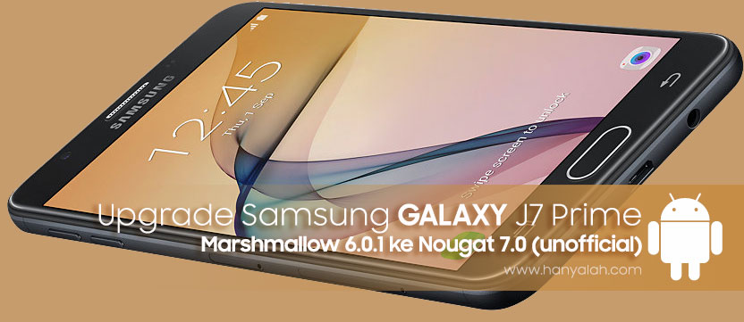 Upgrade/Update Samsung Galaxy J7 Prime ke 7.0 Nougat