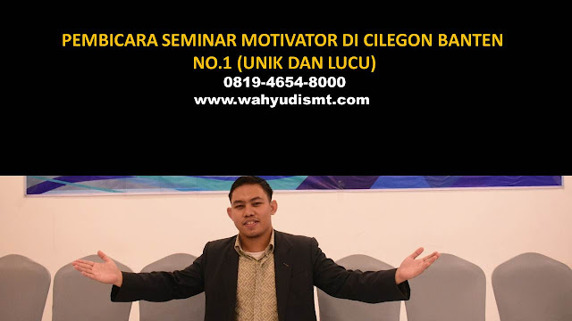 PEMBICARA SEMINAR MOTIVATOR DI CILEGON NO.1,  Training Motivasi di CILEGON, Softskill Training di CILEGON, Seminar Motivasi di CILEGON, Capacity Building di CILEGON, Team Building di CILEGON, Communication Skill di CILEGON, Public Speaking di CILEGON, Outbound di CILEGON, Pembicara Seminar di CILEGON