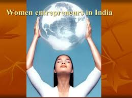 India succeeds and grows with its women entrepreneurs entering the domain !