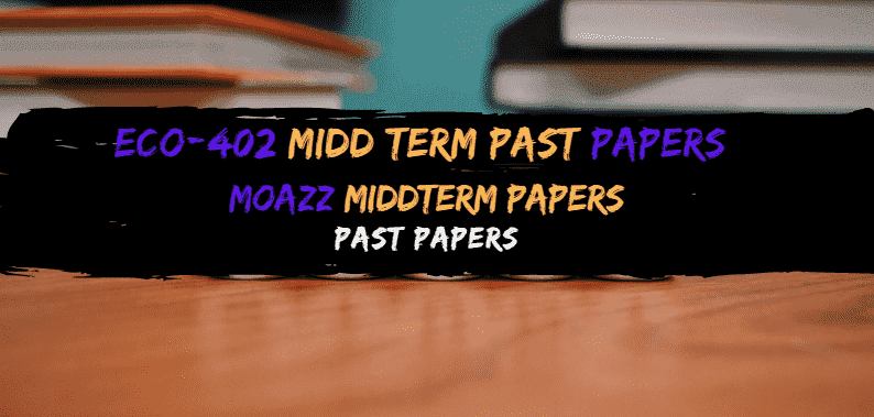 ECO402 Moazz Midterm Past Papers