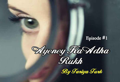 Love Series | Ayeney Ka Adha Rukh by Fariya Turk Episode 1