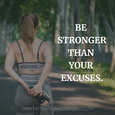 "Super Motivational Quotes: ""Be stronger than your excuses."""
