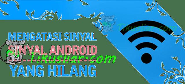 Cara Mudah Mengatasi Sinyal Tiba-Tiba Hilang di HP Android