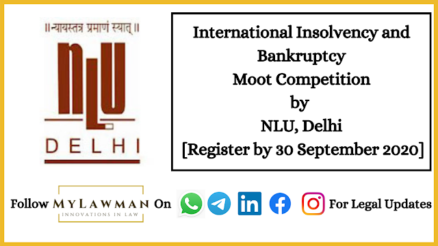 International Insolvency and Bankruptcy Moot Competition by NLU, Delhi [Register by 30 September 2020]
