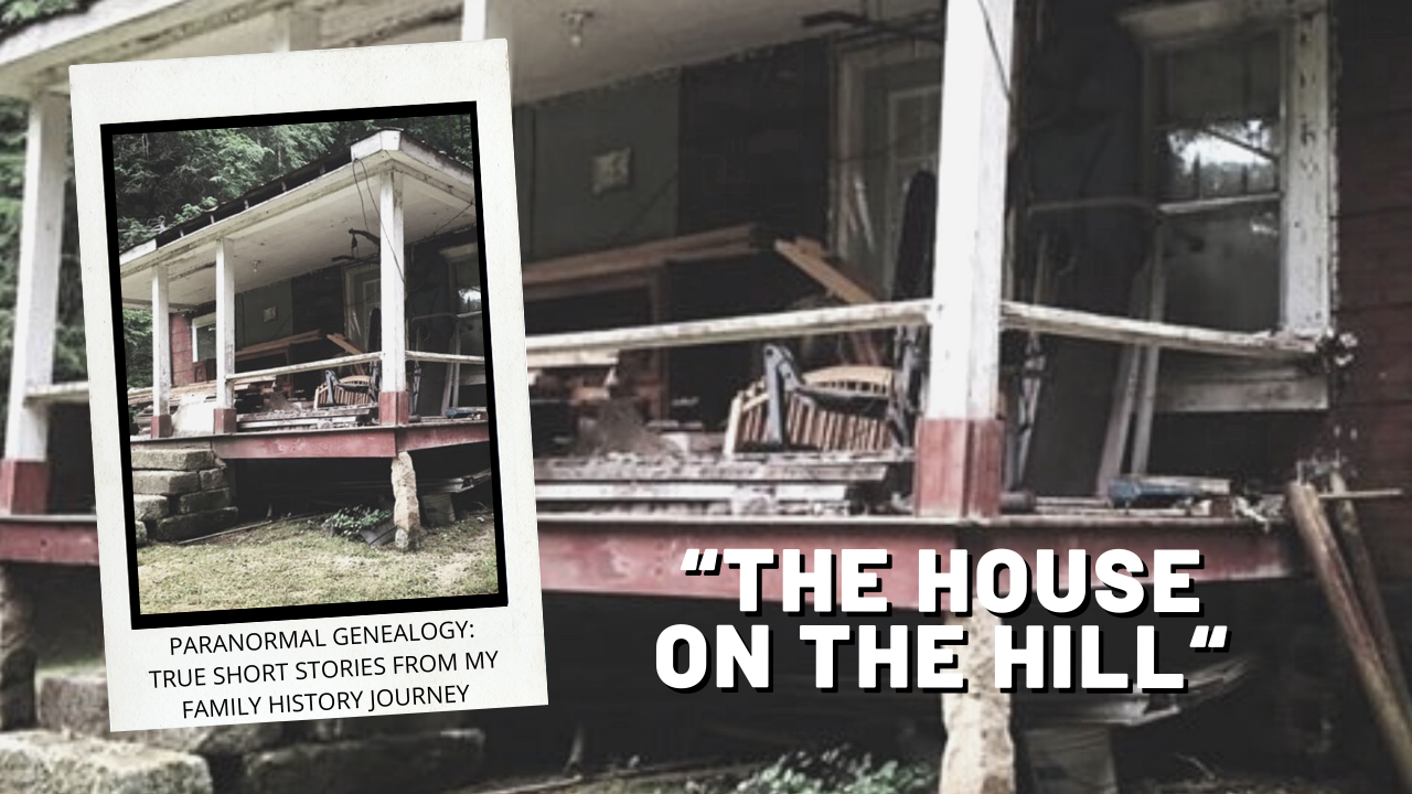 The House on the Hill - A Book Excerpt From Paranormal Genealogy: True Short Stories From My Family History Journey #Genealogy #Paranormal #ParanormalGenealogy