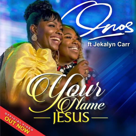 Onos Ariyo Ft. Jekalyn Carr – Your Name (Jesus) - Gospeltrender