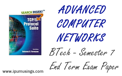 GGSIPU BTech Computer Science - Semester 7 - Advanced Networks - End Term Examination Paper December 2019 (#ipumusings)(#ggsipu)