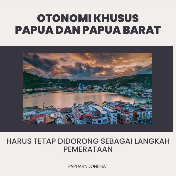Otonomi Khusus Papua Demi Pemerataan kesejahteraan
