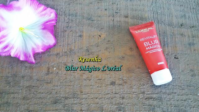 Resenha: Blur Mágico L'Oréal