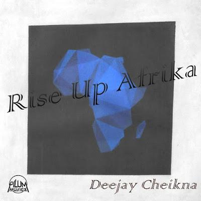 DeeJay Cheikna - Rise Up Afrika (Original Mix)