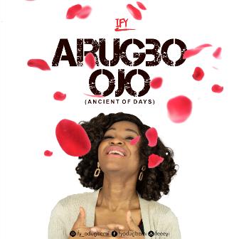 Ify Premieres New Single - ''Arugbo Ojo'' (+Lyric Video)    @ify4jesus
