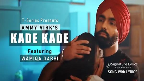 Kade Kade Lyrics - Ammy Virk - ft. Wamiqa Gabbi