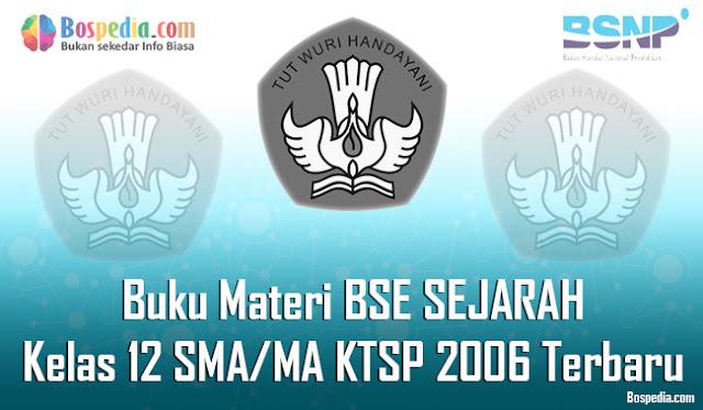 Halo sahabat bospedia yang baik hati dan selalu semangat ya Lengkap - Buku Materi BSE SEJARAH Kelas 12 SMA/MA KTSP 2006 Terbaru