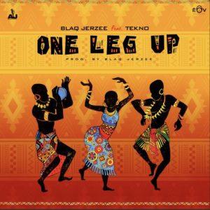 DOWNLOAD MP3: Blaq Jerzee – One Leg Up Ft. Tekno