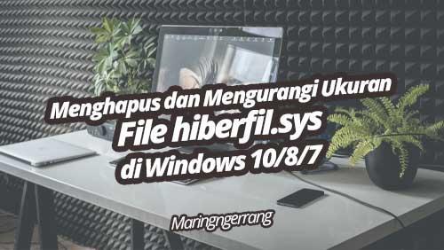Menghapus dan Mengurangi Ukuran File hiberfil.sys di Windows 10/8/7