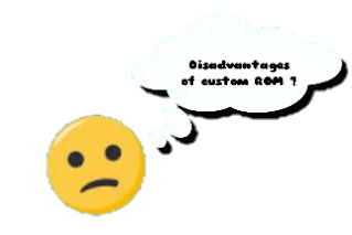 Disadvantages of flashing custom rom