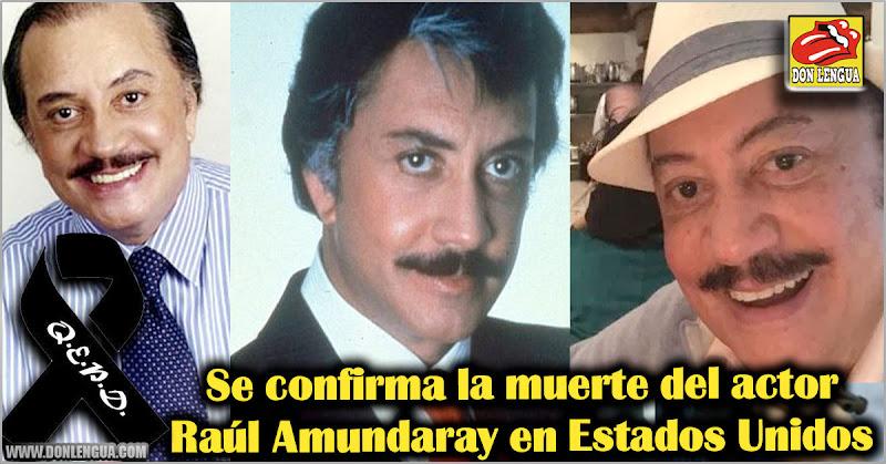 Se confirma la muerte del actor Raúl Amundaray en Estados Unidos
