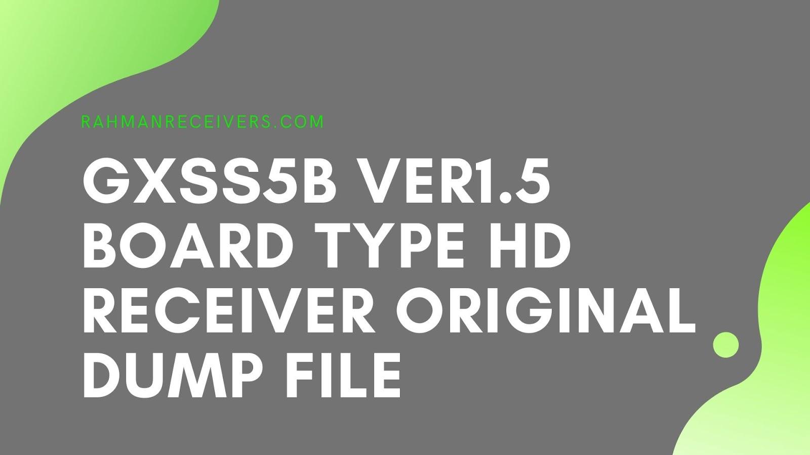GXSS5B VER1.5 BOARD TYPE HD RECEIVER ORIGINAL DUMP FILE