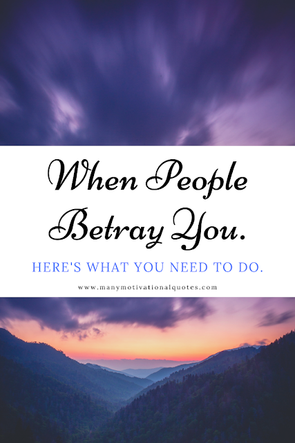 When People Betray You Here's What You Need To Do.