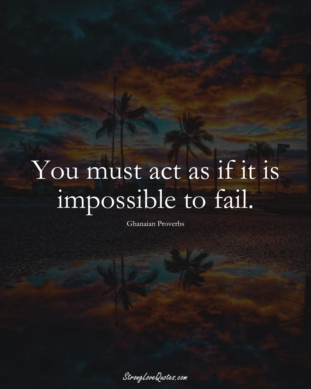 You must act as if it is impossible to fail. (Ghanaian Sayings);  #AfricanSayings